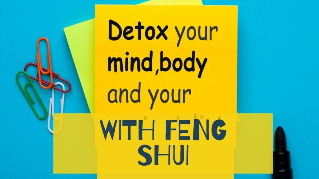 Ways To Detox Your Life And Mind With Feng Shui